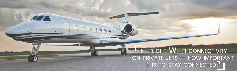 In-flight Wi-fi connectivity on private jets – how important it is to stay connected?