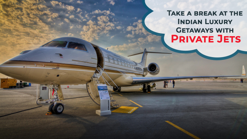 Take a break at the Indian Luxury Getaways with Private Jets