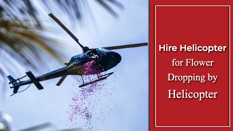 Hire Helicopter for Flower Dropping by Helicopter