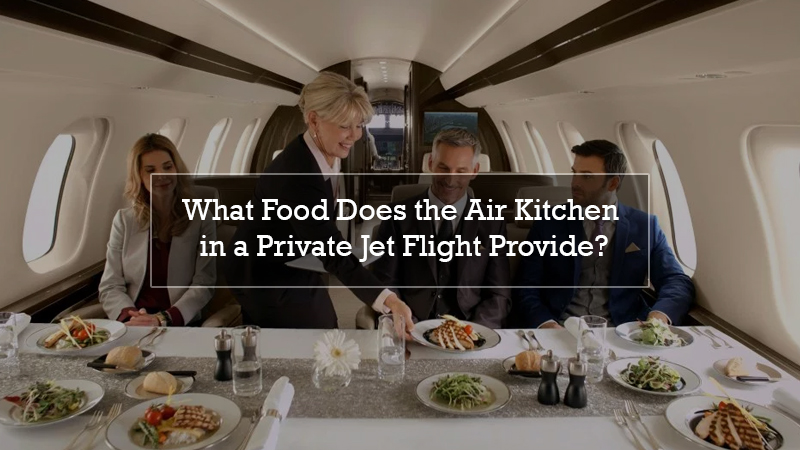 What Food Does the Air Kitchen in a Private Jet Flight Provide