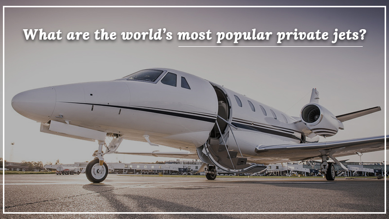 What are the world's most popular private jets?